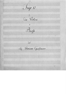 Двенадцать фуг для двух скрипок и бассо континуо: Двенадцать фуг для двух скрипок и бассо континуо by Флориан Леопольд Гасман