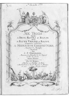 Шесть трио для двух флейт (или флейты и скрипки) и бассо континуо, Op.1: Шесть трио для двух флейт (или флейты и скрипки) и бассо континуо by Иоганн Фридрих Грензер