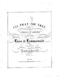 Лючия ди Ламмермур: Spargi d'amoro, for voice and piano by Гаэтано Доницетти