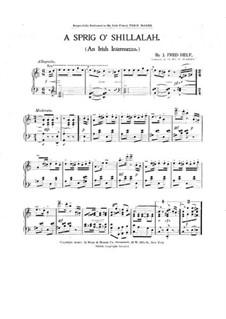 A Sprig O'Shillalah: A Sprig O'Shillalah by J. Fred Helf