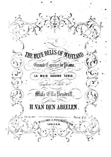 The Blue Bells of Scotland. Grand Caprice for Piano (Left Hand): The Blue Bells of Scotland. Grand Caprice for Piano (Left Hand) by H. van den Abeelen