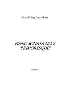 Piano Sonata No.2 'Humoresque': Piano Sonata No.2 'Humoresque' by Man-Ching Donald Yu