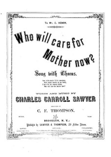 Who Will Care for Mother Now: Who Will Care for Mother Now by Charles Carroll Sawyer