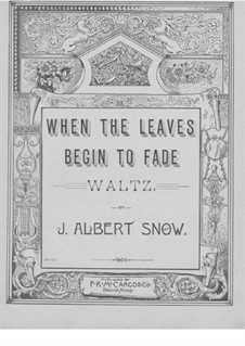 When the Leaves Begin to Fade: When the Leaves Begin to Fade by J. Albert Snow