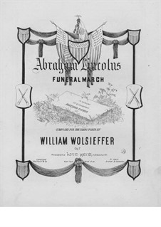 Abraham Lincoln's Funeral March, Op.7: Abraham Lincoln's Funeral March by William Wolsieffer