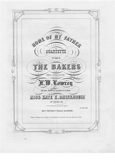 The Home of My Father, for Voices and Piano: The Home of My Father, for Voices and Piano by H. W. Lowrey