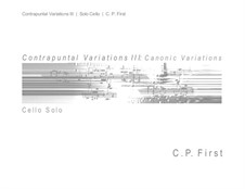 Contrapuntal Variations III for Cello: Contrapuntal Variations III for Cello by C. P. First