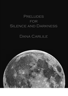 Preludes for Silence and Darkness: Preludes for Silence and Darkness by Dana Carlile