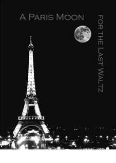 A Paris Moon for the Last Waltz: A Paris Moon for the Last Waltz by Dana Carlile