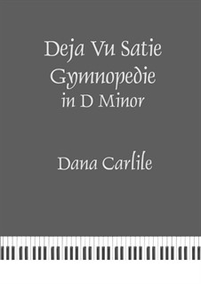 Deja Vu Satie Gymnopedie in D Minor: Deja Vu Satie Gymnopedie in D Minor by Dana Carlile