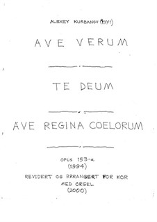 Ave Verum, Te Deum and Ave Regina Coelorum for Mixed Choir and Organ, Op.153-a: Ave Verum, Te Deum and Ave Regina Coelorum for Mixed Choir and Organ by Alexey Kurbanov