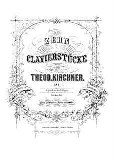 Десять фортепианных пьес, Op.2: Десять фортепианных пьес by Теодор Кирхнер